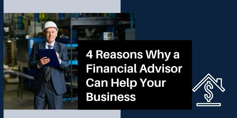 4Reasons Why a Financial Advisor Can Help Your Business