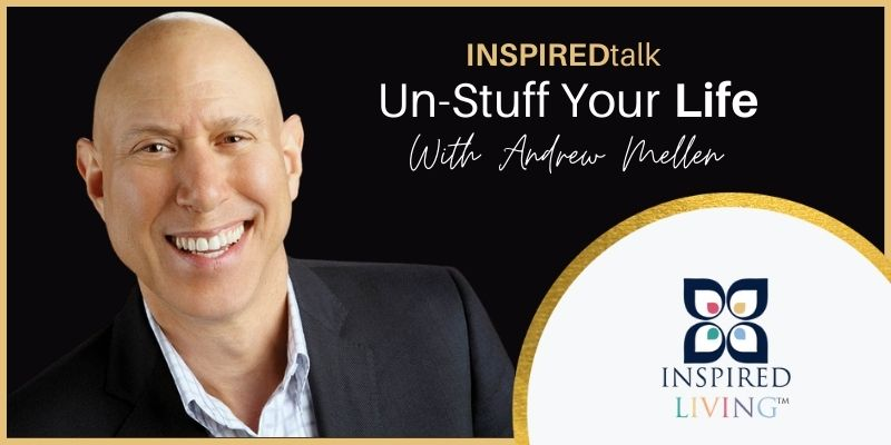 Watch the INSPIREDtalk: Un-Stuff Your Life with Andrew Mellen