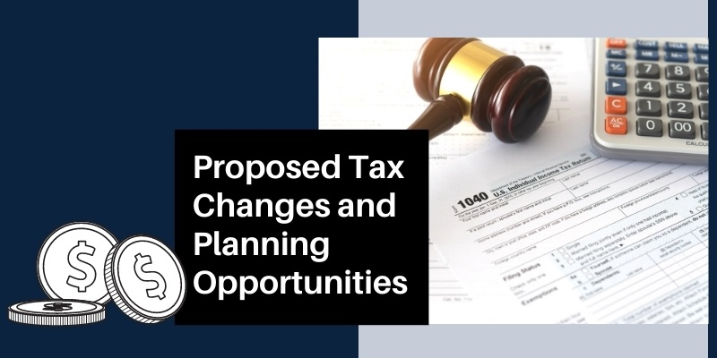 Proposed Tax Changes and Planning Strategies