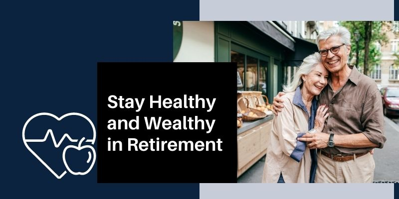 Stay Healthy and Wealthy in Retirement
