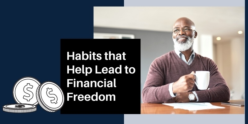 Habits that Help Lead to Financial Freedom