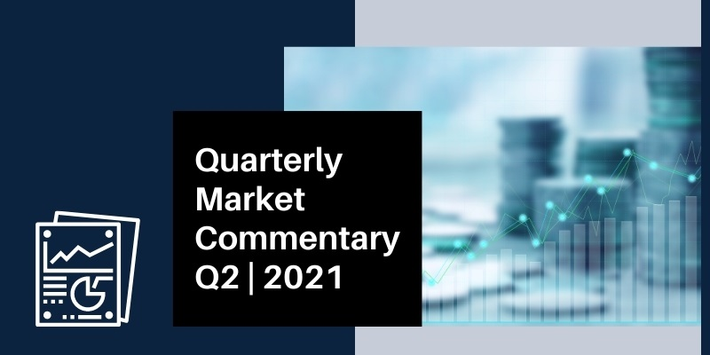 Quarterly Market Commentary Q2 | 2021