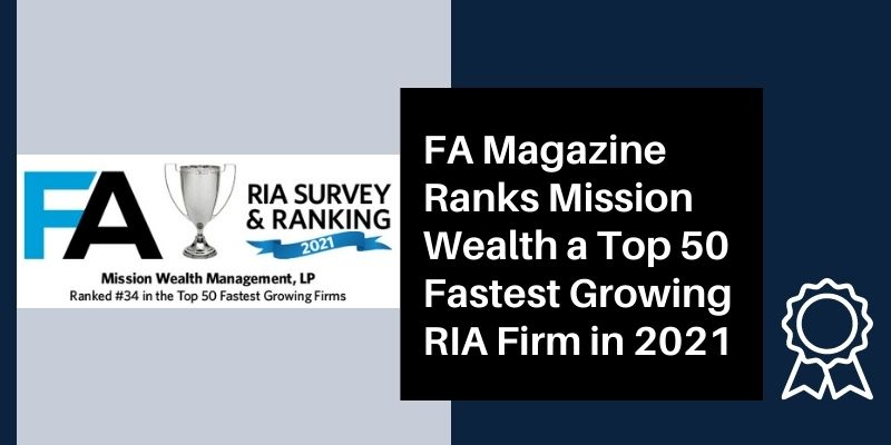 FA Magazine Ranks Mission Wealth a Top 50 Fastest Growing RIA Firm in 2021