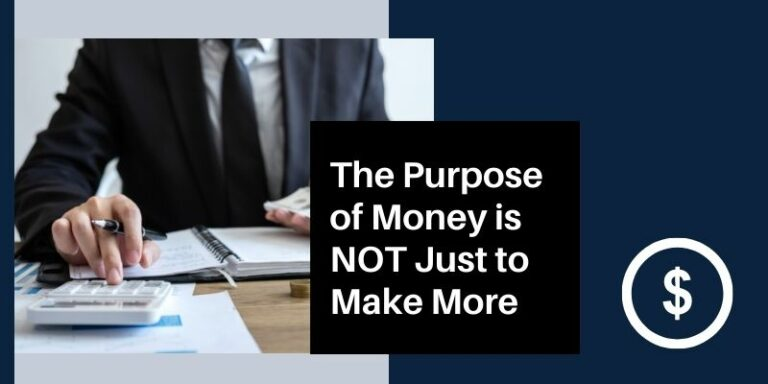 The Purpose of Money is NOT Just to Make More of It