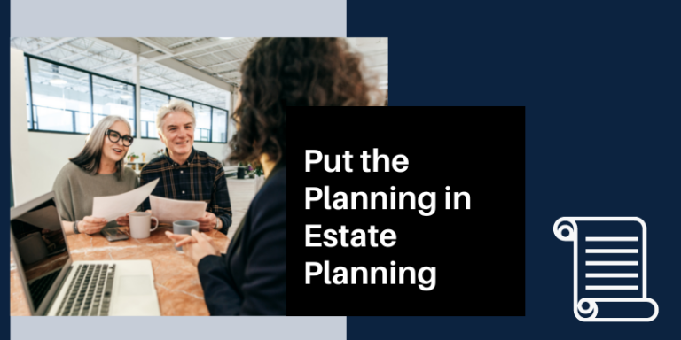 Put the Planning in Estate Planning