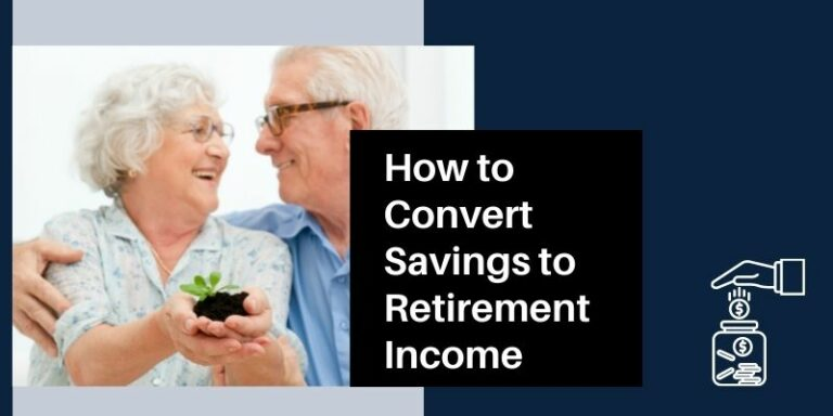 How to Convert Savings to Retirement Income