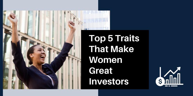 Top 5 Traits That Make Women Good Investors