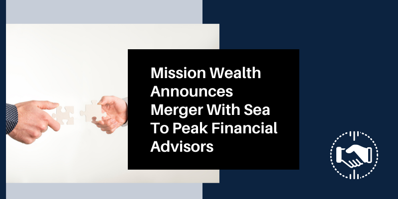Mission Wealth Announces Merger with Seat to Peak Financial Advisors